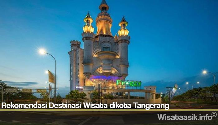 Rekomendasi Destinasi Wisata dikota Tangerang