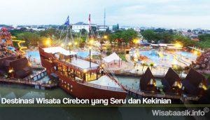 Destinasi Wisata Cirebon yang Seru dan Kekinian