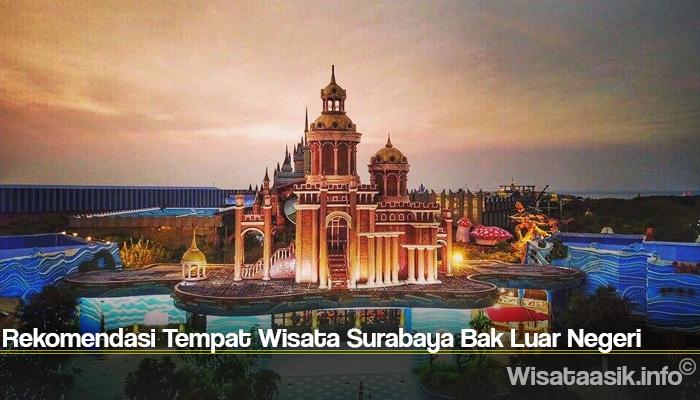 Rekomendasi Tempat Wisata Surabaya Bak Luar Negeri