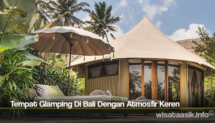 Tempat Glamping Di Bali Dengan Atmosfir Keren